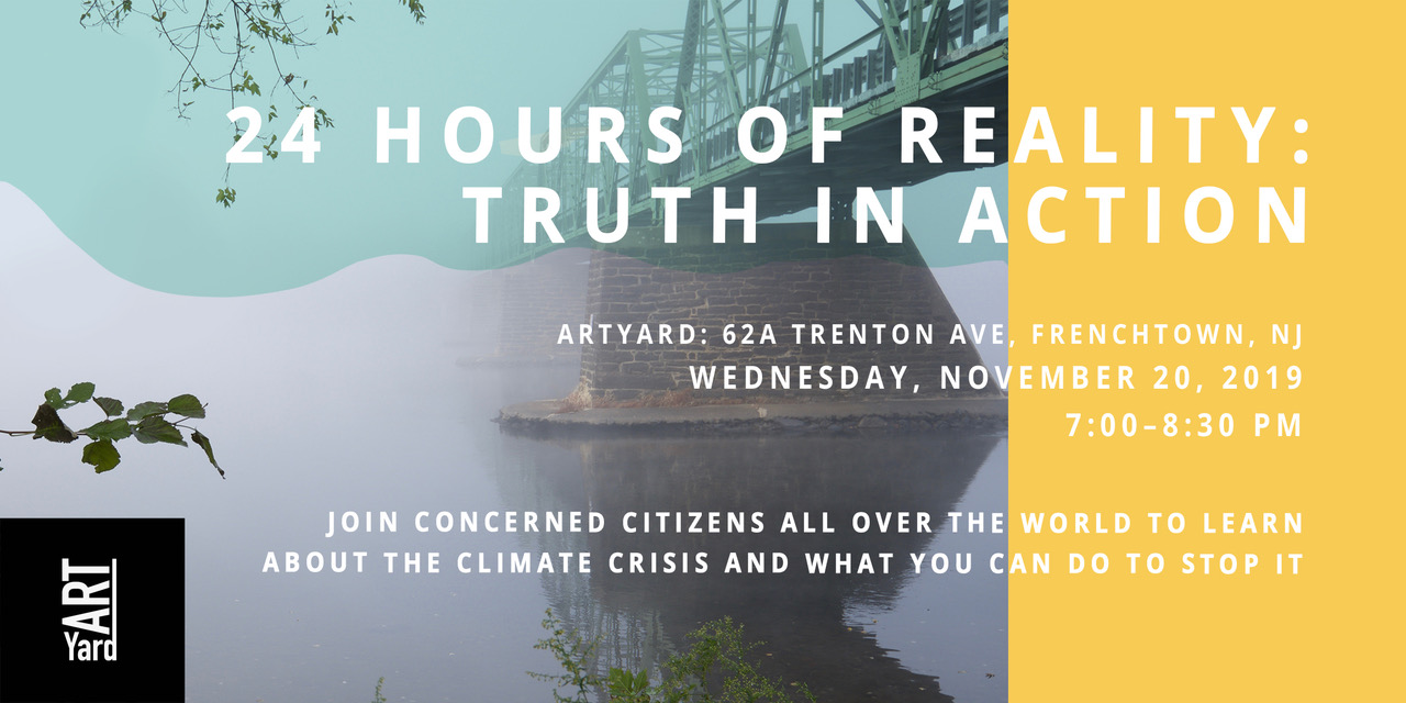 24 Hours of Climate Reality: Truth in Action @ ArtYard's Theater | Frenchtown | New Jersey | United States